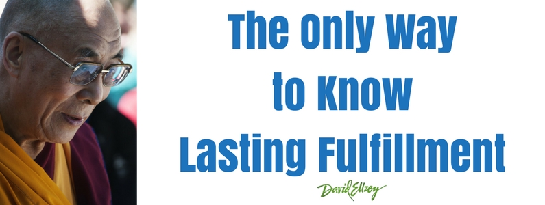 The Only Way to Know Lasting Fulfillment